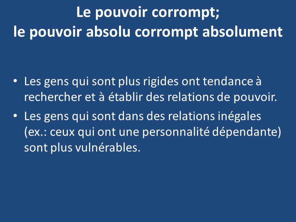 Le pouvoir corrompt; le pouvoir absolu corrompt absolument Les gens qui sont plus rigides ont tendance à rechercher et à établir des relations de pouv