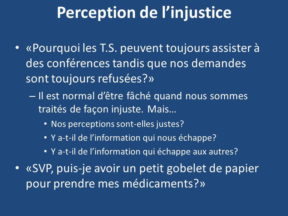 Perception de linjustice «Pourquoi les T.S. peuvent toujours assister à des conférences tandis que nos demandes sont toujours refusées?» – Il est norm