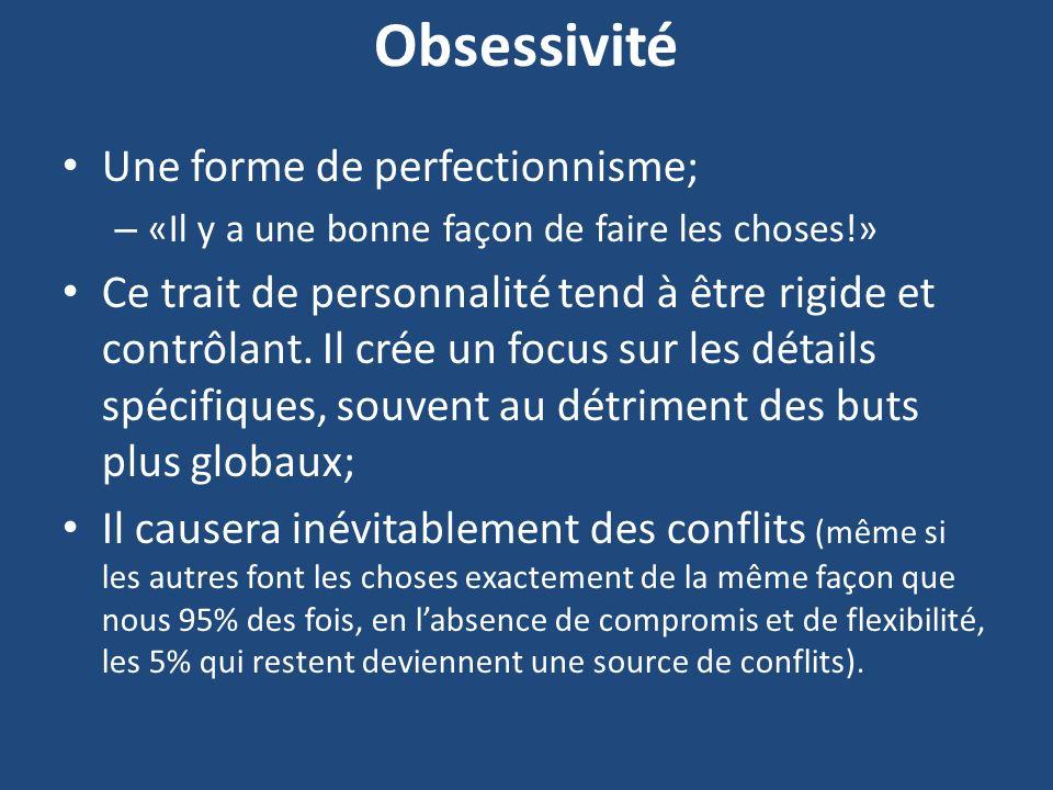 Obsessivité Une forme de perfectionnisme; – «Il y a une bonne façon de faire les choses!» Ce trait de personnalité tend à être rigide et contrôlant. I