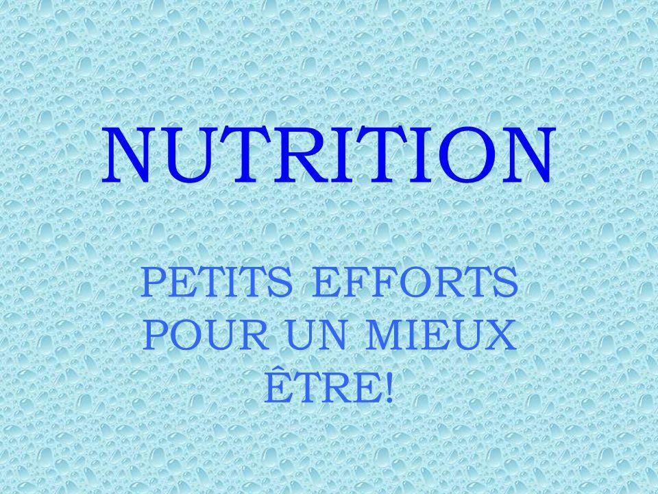 NUTRITION PETITS EFFORTS POUR UN MIEUX ÊTRE!