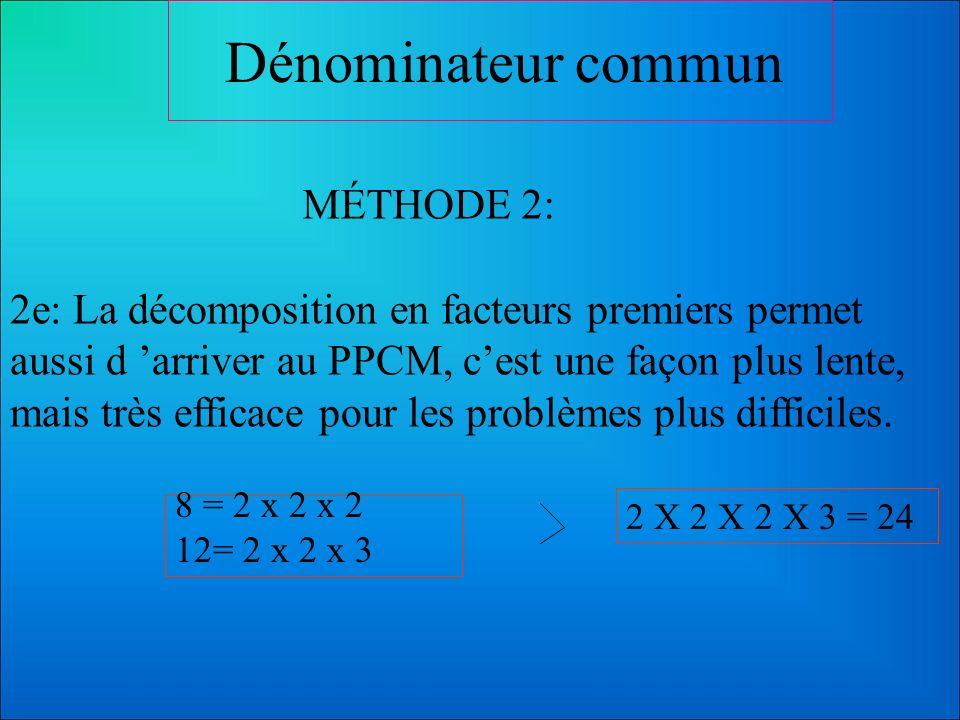 Dénominateur commun MÉTHODE 1: 1e: La méthode la plus rapide, demande une bonne connaissance des tables de multiplications, il faut trouver mentalemen