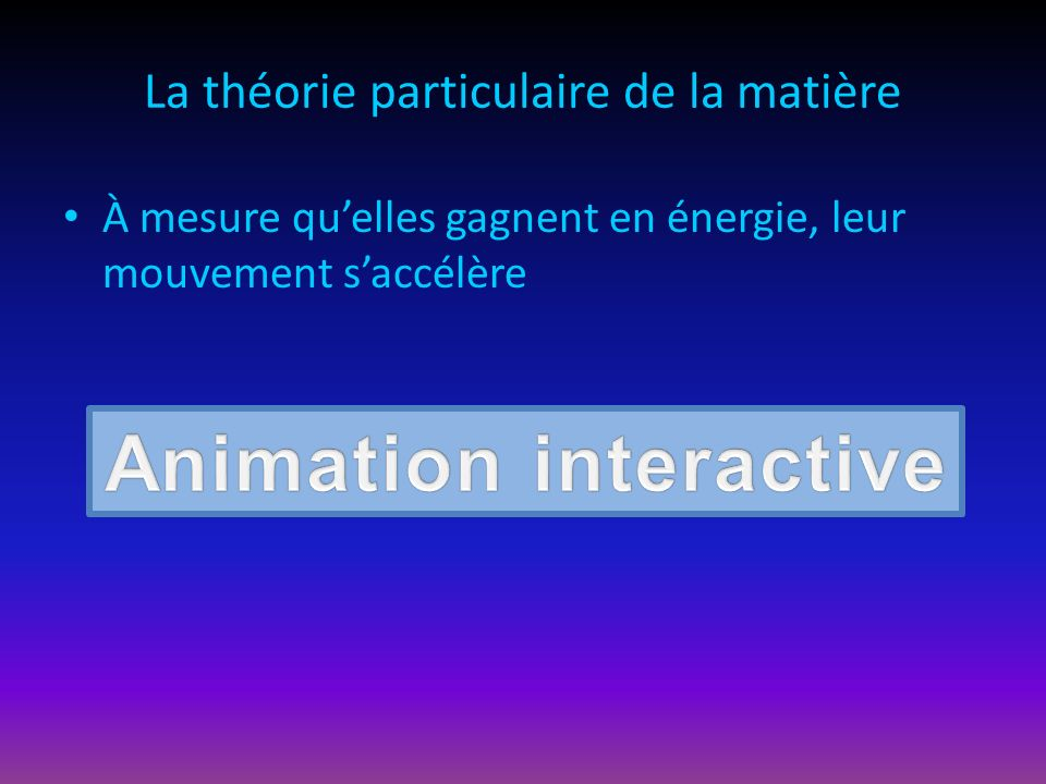La théorie particulaire de la matière À mesure quelles gagnent en énergie, leur mouvement saccélère