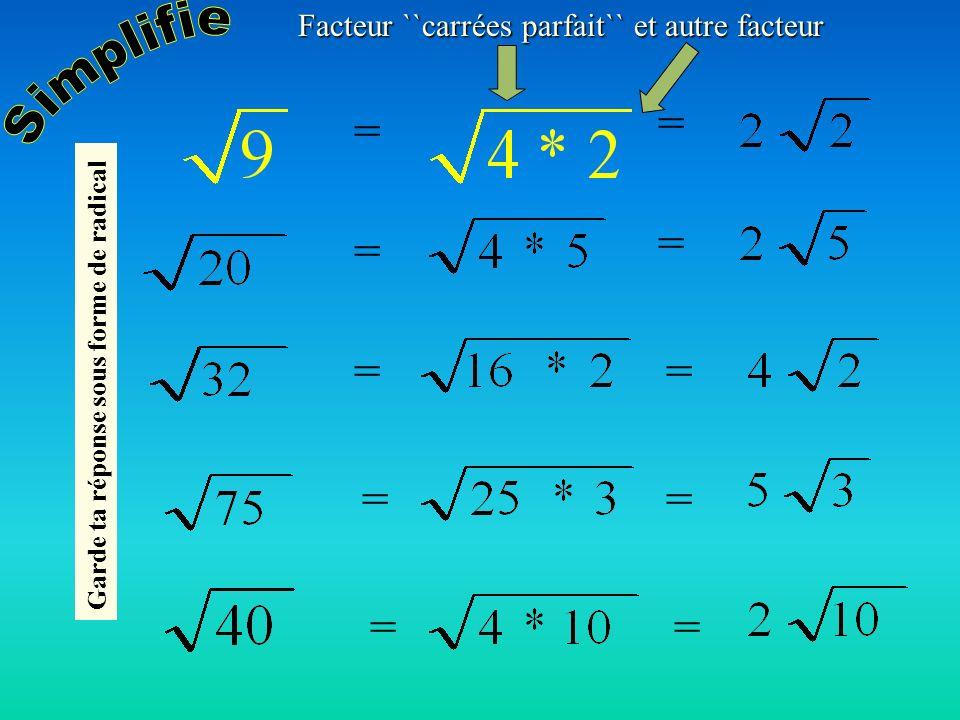 = = = = = = = = = = Garde ta réponse sous forme radical Facteur ``carrées parfait`` et autre facteur