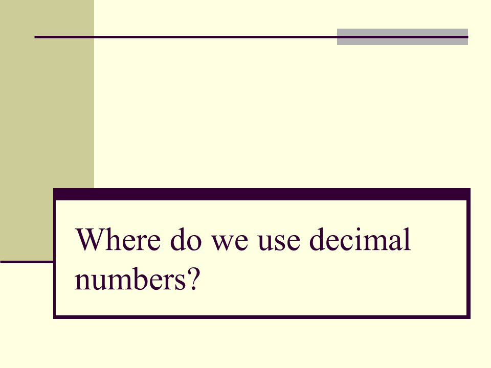 Where do we use decimal numbers