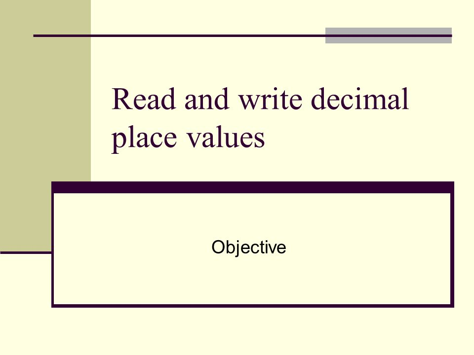 Read and write decimal place values Objective