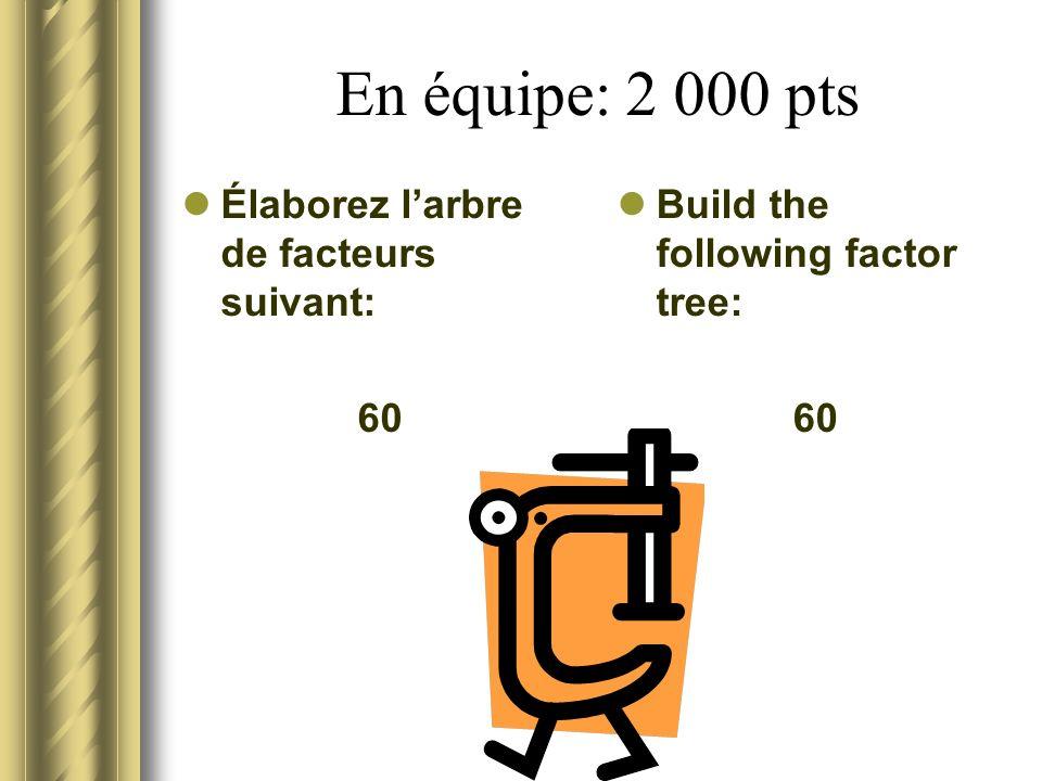 En équipe: 2 000 pts Élaborez larbre de facteurs suivant: 60 Build the following factor tree: 60