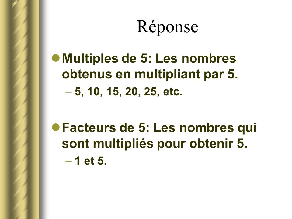 ANSWER Multiples of 5: Numbers obtained by multiplying 5.