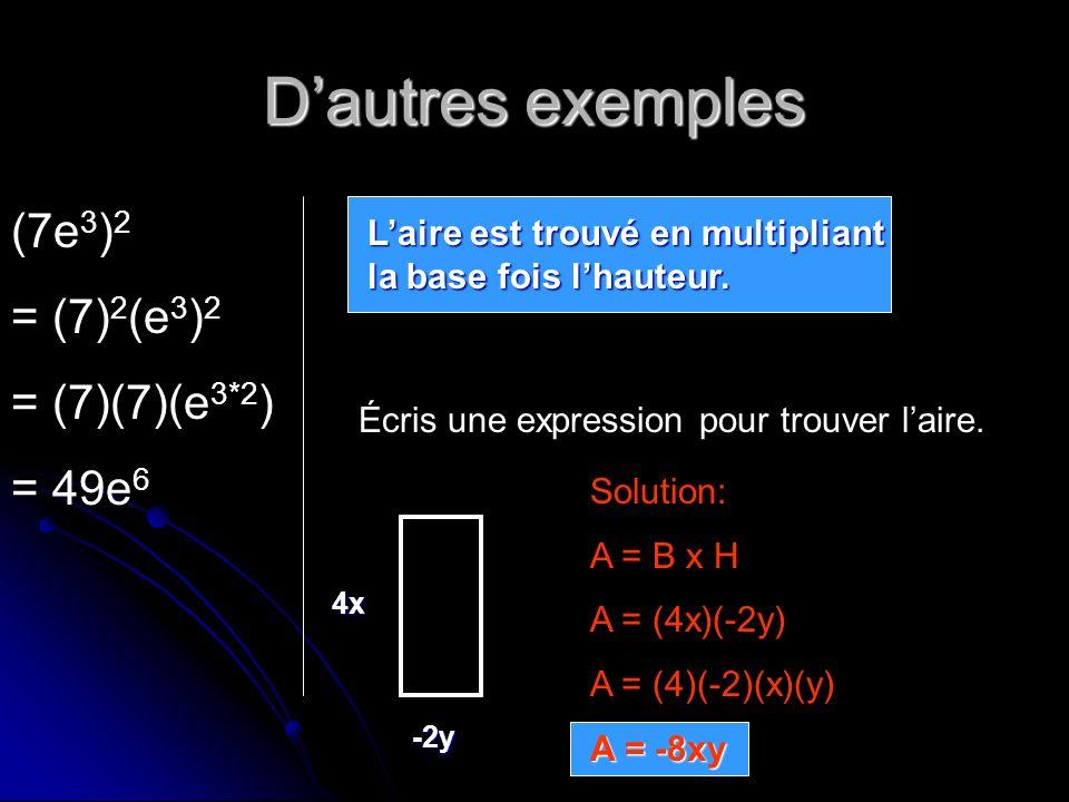 Dautres exemples (7e 3 ) 2 = (7) 2 (e 3 ) 2 = (7)(7)(e 3*2 ) = 49e 6 Laire est trouvé en multipliant la base fois lhauteur. Écris une expression pour