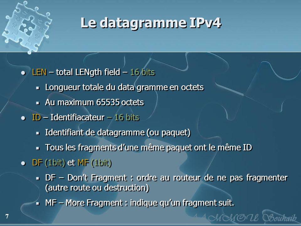 7 Le datagramme IPv4 LEN – total LENgth field – 16 bits Longueur totale du data gramme en octets Au maximum 65535 octets ID – Identifiacateur – 16 bit
