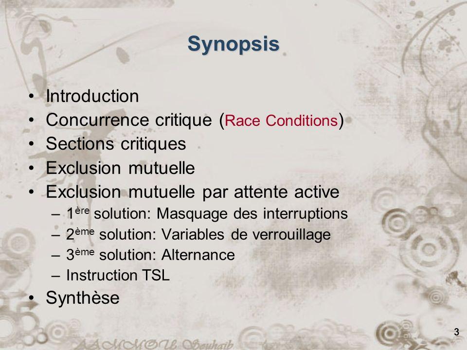 3 Synopsis Introduction Concurrence critique ( Race Conditions ) Sections critiques Exclusion mutuelle Exclusion mutuelle par attente active –1 ère so