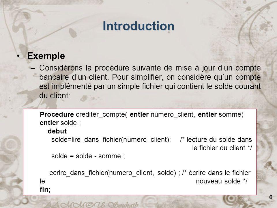 6 Introduction Exemple –Considérons la procédure suivante de mise à jour dun compte bancaire dun client. Pour simplifier, on considère quun compte est