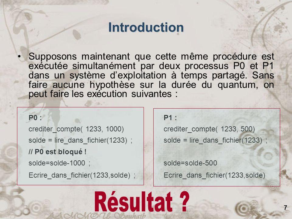 7 Supposons maintenant que cette même procédure est exécutée simultanément par deux processus P0 et P1 dans un système dexploitation à temps partagé.