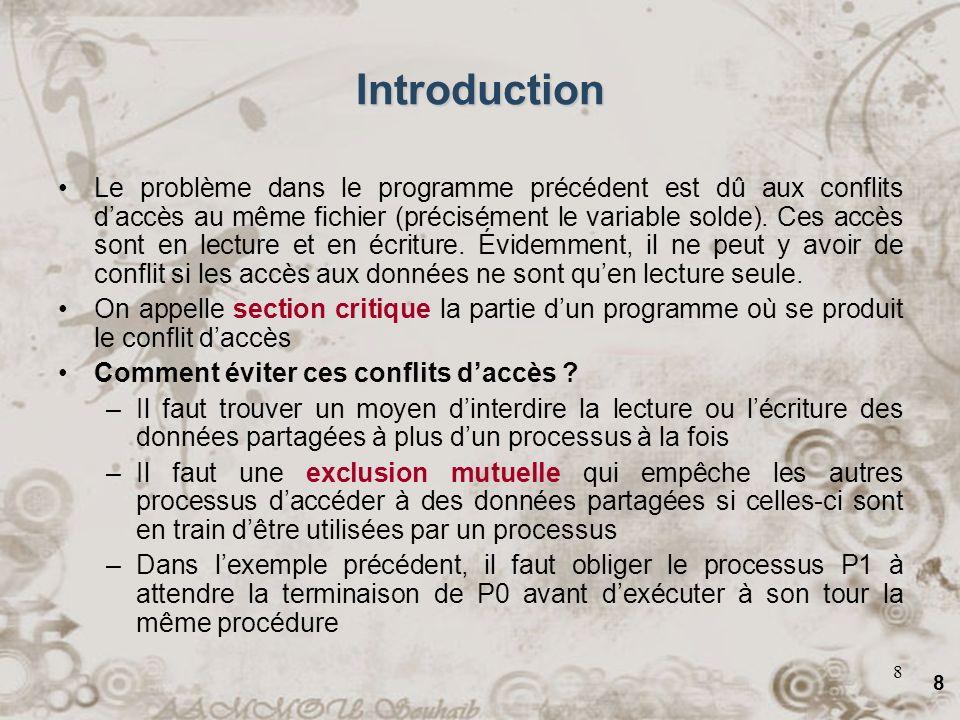 8 8 Introduction Le problème dans le programme précédent est dû aux conflits daccès au même fichier (précisément le variable solde). Ces accès sont en