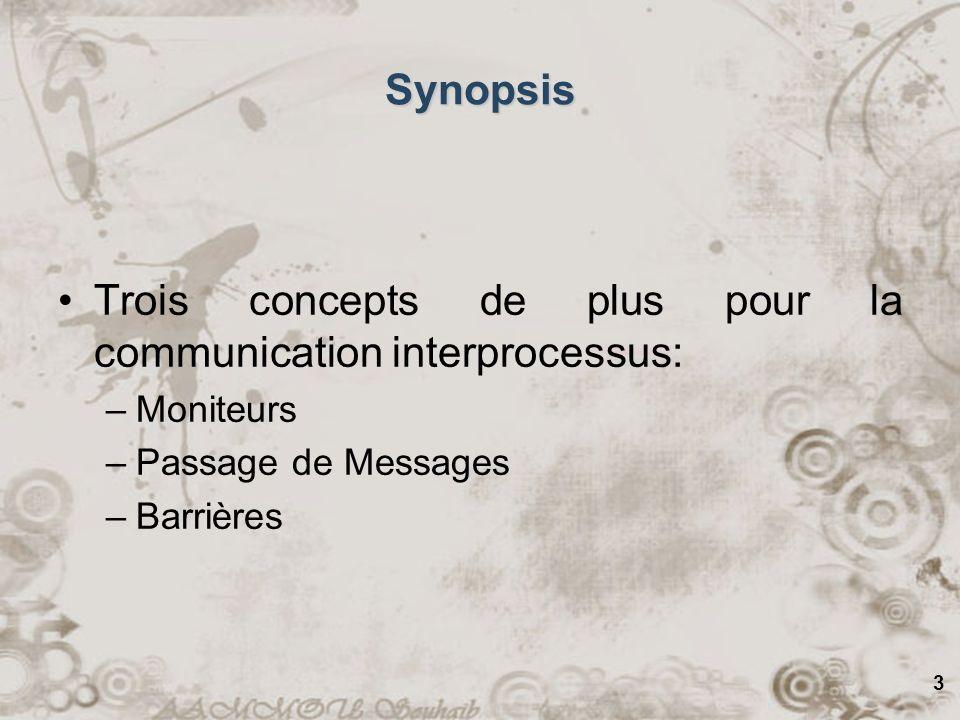 3 Synopsis Trois concepts de plus pour la communication interprocessus: –Moniteurs –Passage de Messages –Barrières