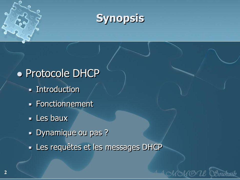 2 Synopsis Protocole DHCP Introduction Fonctionnement Les baux Dynamique ou pas ? Les requêtes et les messages DHCP Protocole DHCP Introduction Foncti