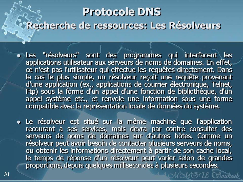 31 Protocole DNS Recherche de ressources: Les Résolveurs Les