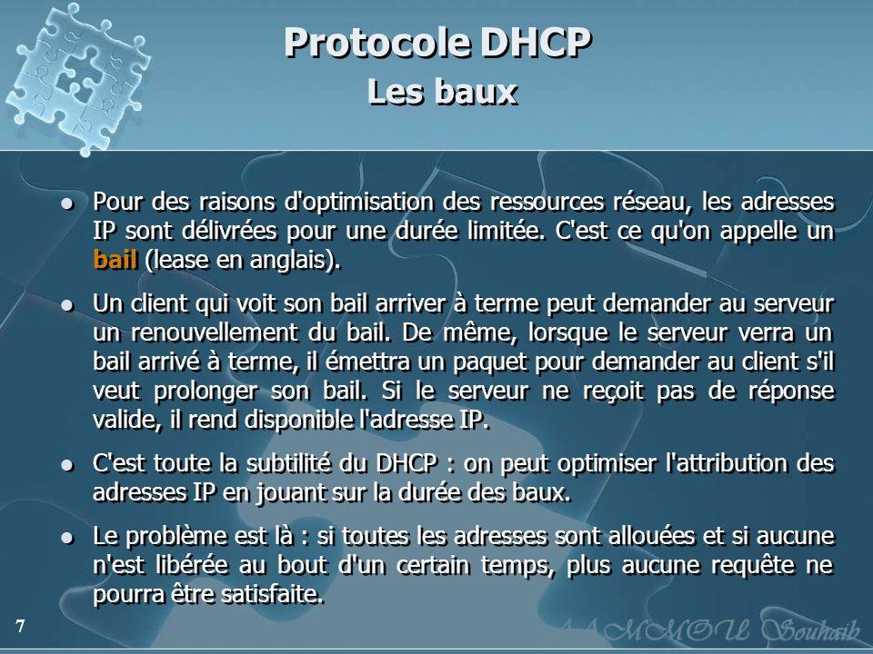 7 Protocole DHCP Les baux Pour des raisons d'optimisation des ressources réseau, les adresses IP sont délivrées pour une durée limitée. C'est ce qu'on