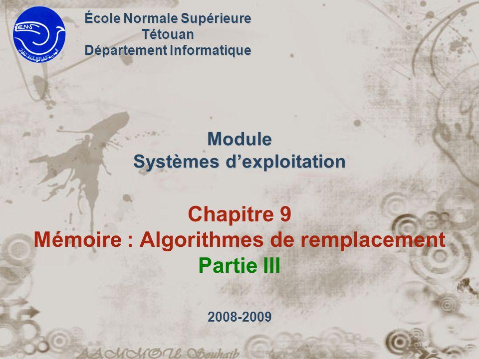 Module Systèmes dexploitation Chapitre 9 Mémoire : Algorithmes de remplacement Partie III École Normale Supérieure Tétouan Département Informatique 20