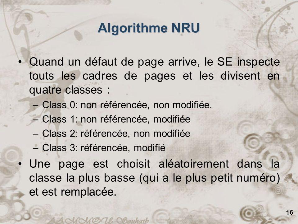 16 Quand un défaut de page arrive, le SE inspecte touts les cadres de pages et les divisent en quatre classes : –Class 0: non référencée, non modifiée