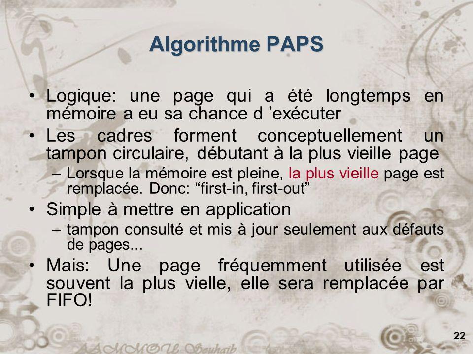22 Algorithme PAPS Logique: une page qui a été longtemps en mémoire a eu sa chance d exécuter Les cadres forment conceptuellement un tampon circulaire