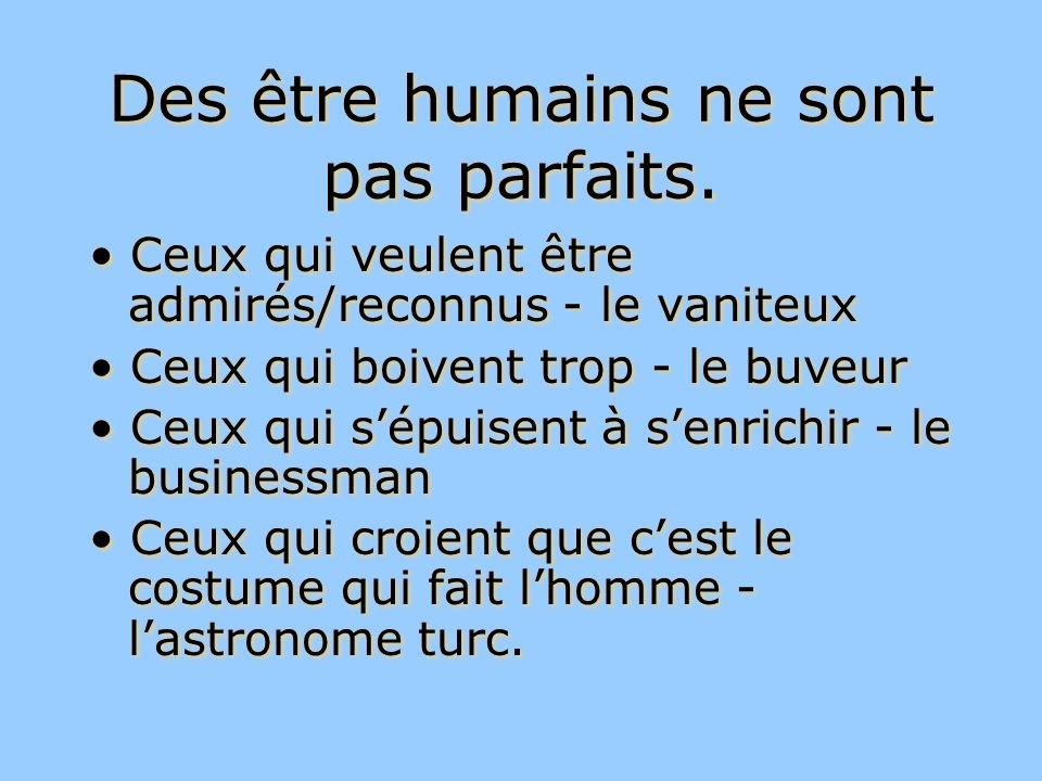 Des être humains ne sont pas parfaits.