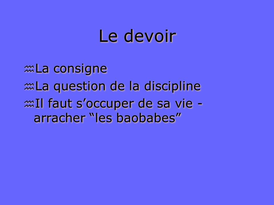 A travers de sa rose le Petit Prince comprend: h Lamour - On ne voit bien quavec le cœur. Lessentiel est invisible pour les yeux. h Le devoir - on dev