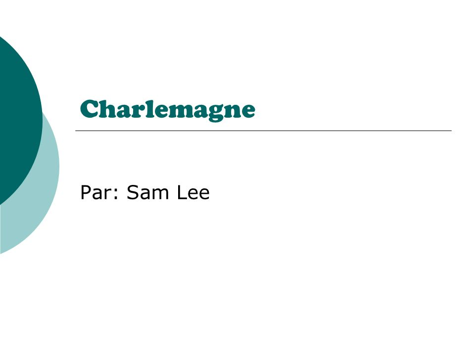 Charlemagne Par: Sam Lee