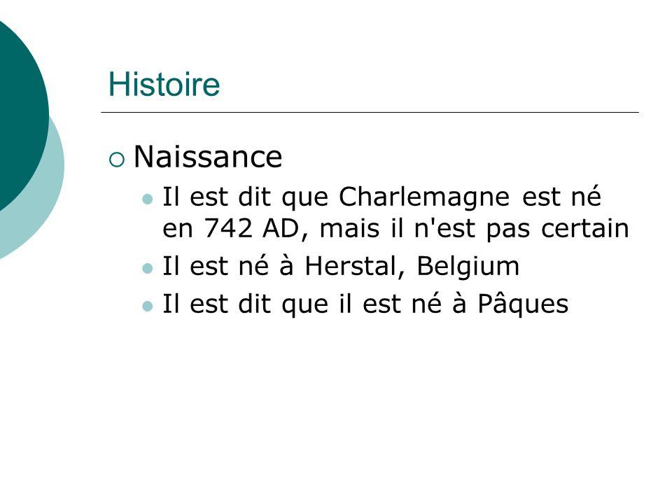 Histoire Naissance Il est dit que Charlemagne est né en 742 AD, mais il n'est pas certain Il est né à Herstal, Belgium Il est dit que il est né à Pâqu