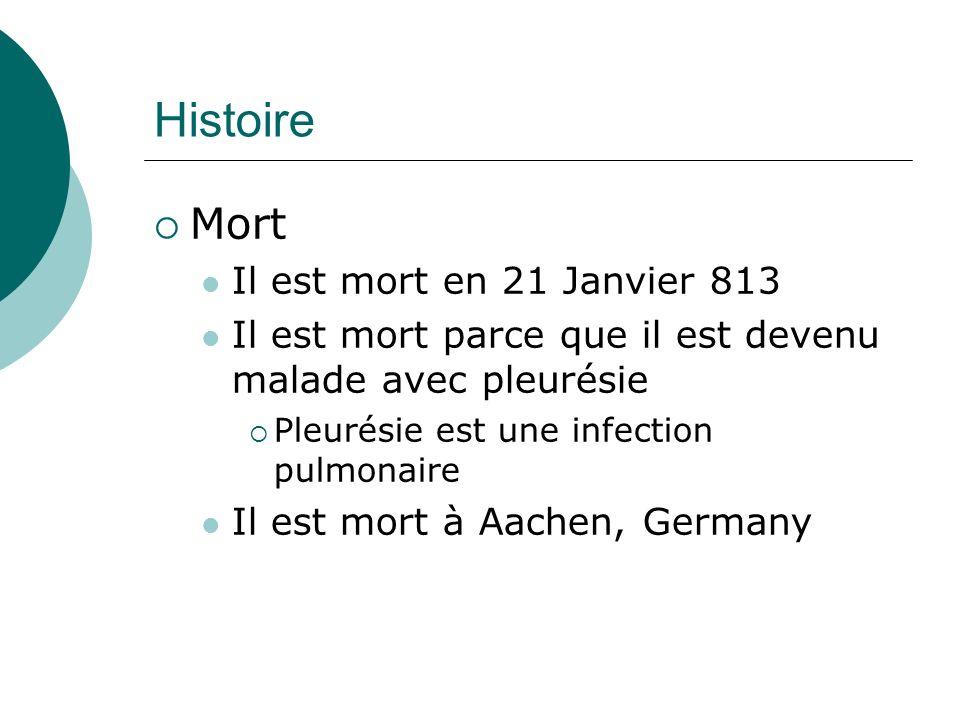 Histoire Mort Il est mort en 21 Janvier 813 Il est mort parce que il est devenu malade avec pleurésie Pleurésie est une infection pulmonaire Il est mo