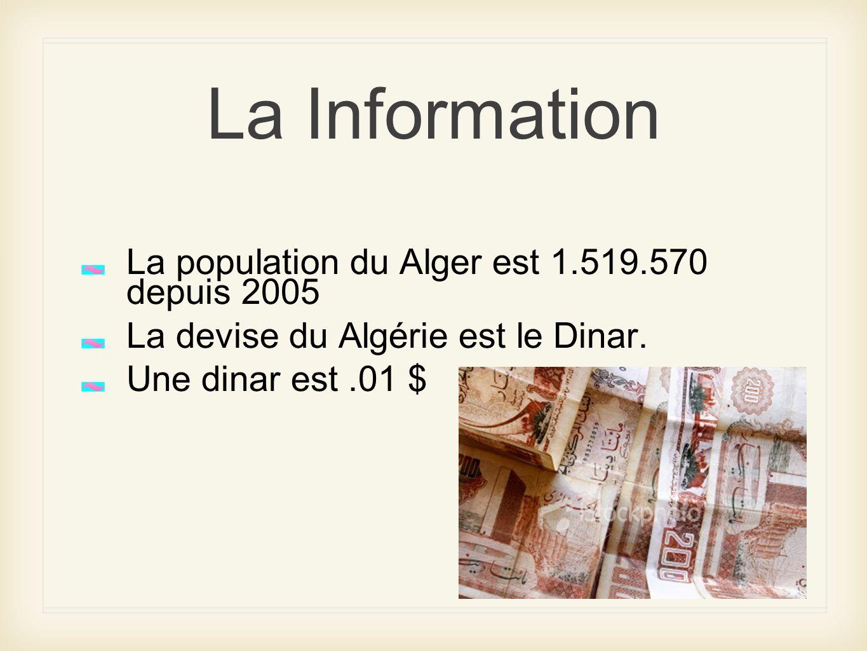 La Information La population du Alger est 1.519.570 depuis 2005 La devise du Algérie est le Dinar. Une dinar est.01 $