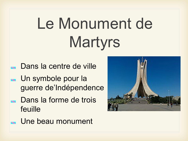 Le Monument de Martyrs Dans la centre de ville Un symbole pour la guerre deIndépendence Dans la forme de trois feuille Une beau monument