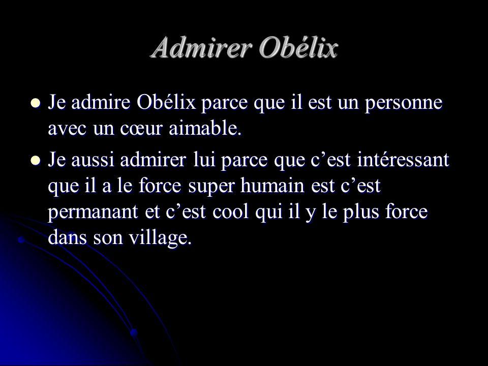 Admirer Obélix Je admire Obélix parce que il est un personne avec un cœur aimable. Je admire Obélix parce que il est un personne avec un cœur aimable.
