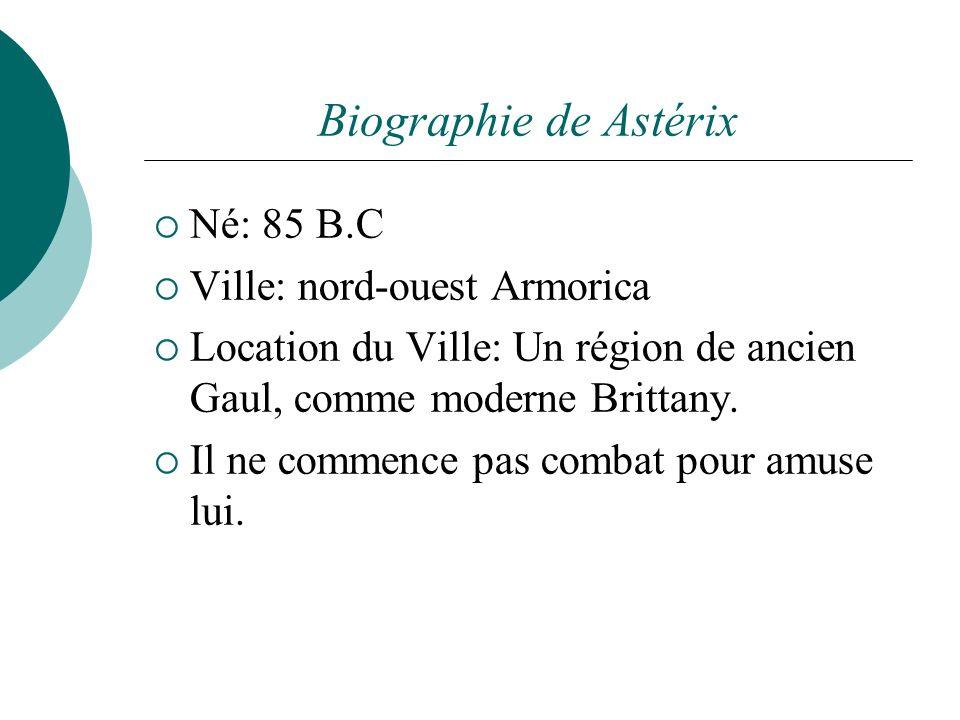 Biographie de Astérix Né: 85 B.C Ville: nord-ouest Armorica Location du Ville: Un région de ancien Gaul, comme moderne Brittany. Il ne commence pas co