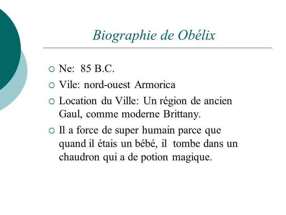 Biographie de Obélix Ne: 85 B.C. Vile: nord-ouest Armorica Location du Ville: Un région de ancien Gaul, comme moderne Brittany. Il a force de super hu