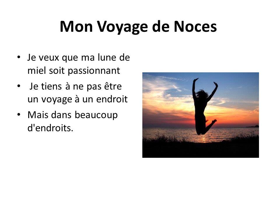 Mon Voyage de Noces Je veux que ma lune de miel soit passionnant Je tiens à ne pas être un voyage à un endroit Mais dans beaucoup d'endroits.