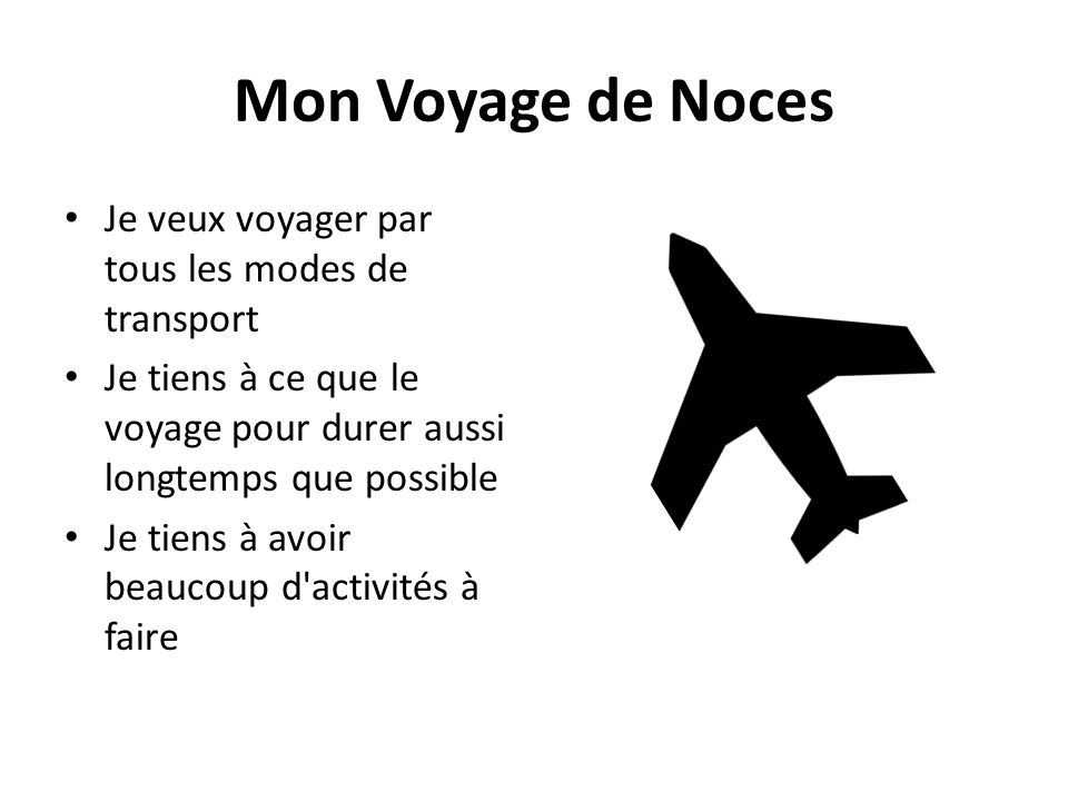 Mon Voyage de Noces Je veux voyager par tous les modes de transport Je tiens à ce que le voyage pour durer aussi longtemps que possible Je tiens à avoir beaucoup d activités à faire