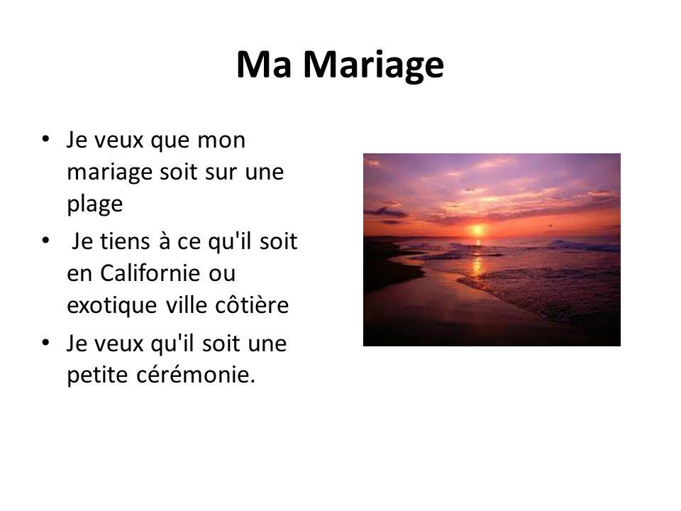 Ma Mariage Je veux que mon mariage soit sur une plage Je tiens à ce qu il soit en Californie ou exotique ville côtière Je veux qu il soit une petite cérémonie.