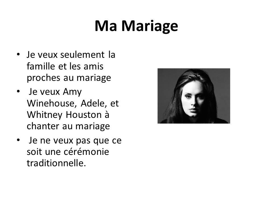 Ma Mariage Je veux seulement la famille et les amis proches au mariage Je veux Amy Winehouse, Adele, et Whitney Houston à chanter au mariage Je ne veux pas que ce soit une cérémonie traditionnelle.