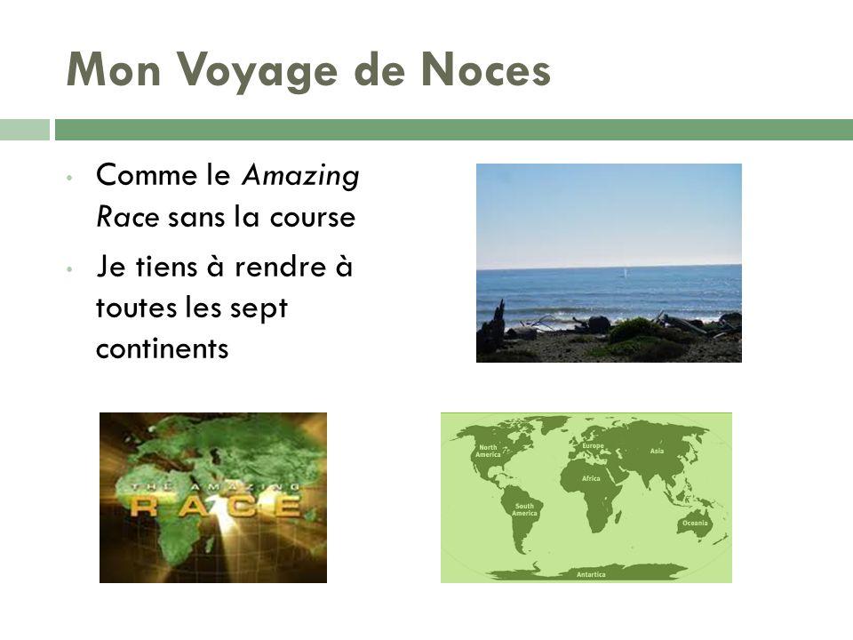 Mon Voyage de Noces Comme le Amazing Race sans la course Je tiens à rendre à toutes les sept continents