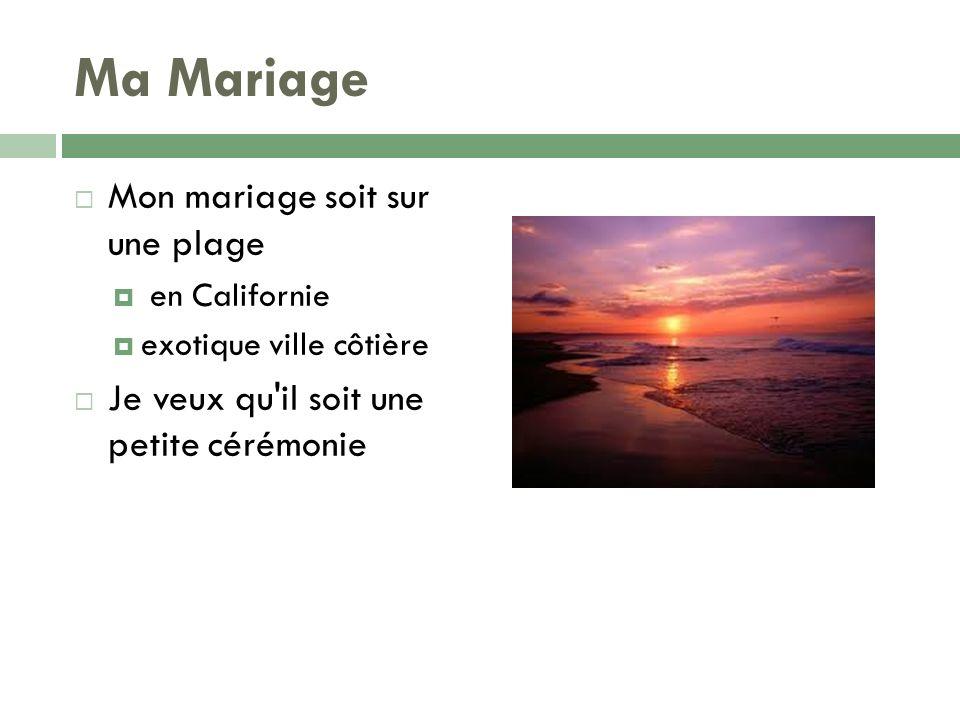 Ma Mariage Mon mariage soit sur une plage en Californie exotique ville côtière Je veux qu'il soit une petite cérémonie