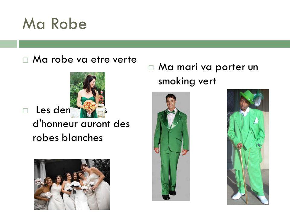 Ma Robe Ma robe va etre verte Les demoiselles d'honneur auront des robes blanches Ma mari va porter un smoking vert