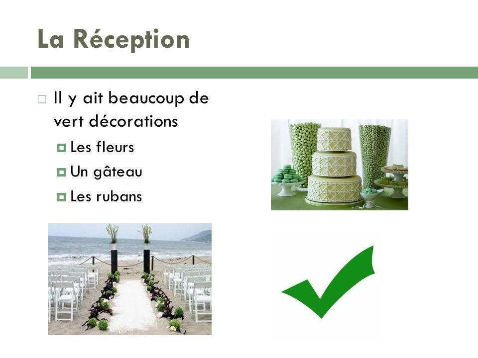 La Réception Il y ait beaucoup de vert décorations Les fleurs Un gâteau Les rubans