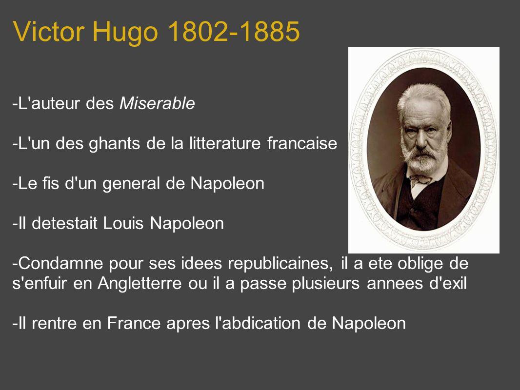 Victor Hugo 1802-1885 -L'auteur des Miserable -L'un des ghants de la litterature francaise -Le fis d'un general de Napoleon -Il detestait Louis Napole