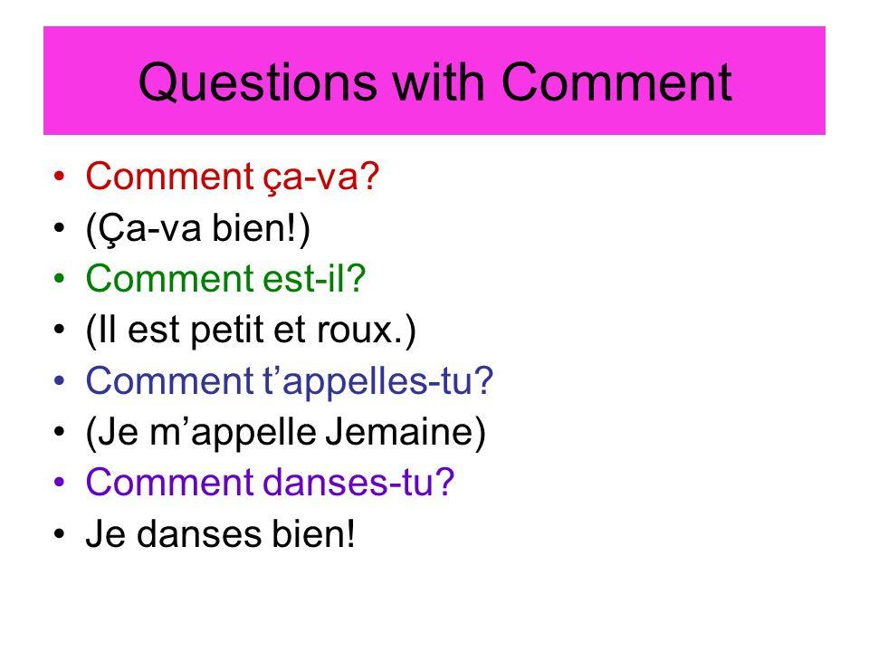 Questions with Comment Comment ça-va. (Ça-va bien!) Comment est-il.