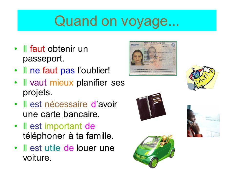 Quand on voyage... Il faut obtenir un passeport. Il ne faut pas loublier.