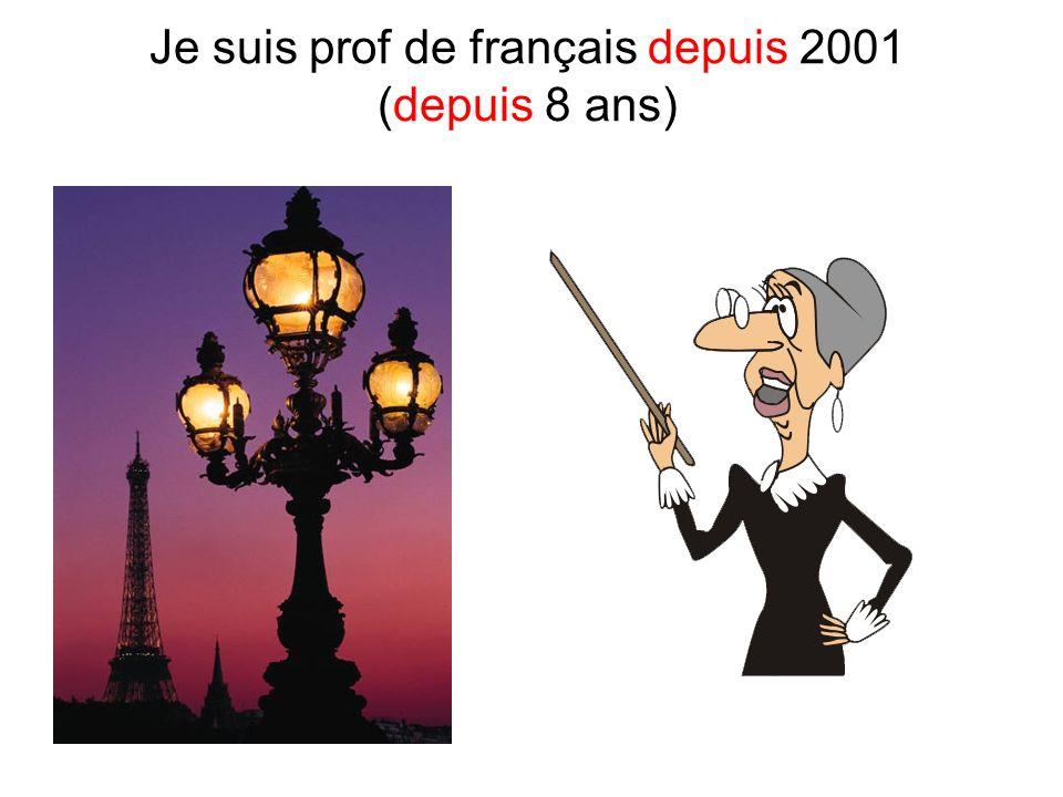 Je suis prof de français depuis 2001 (depuis 8 ans)