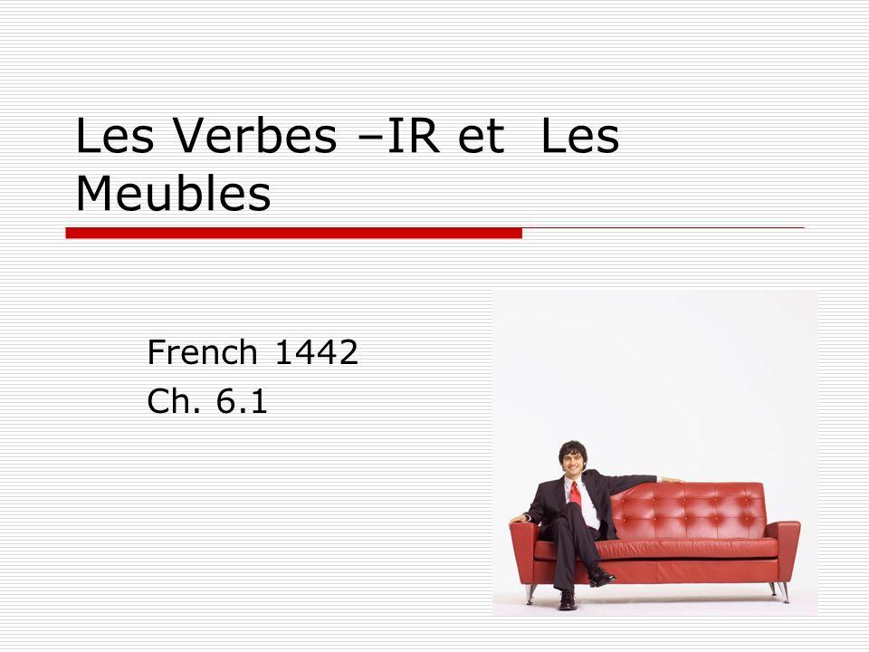 Les Verbes –IR et Les Meubles French 1442 Ch. 6.1