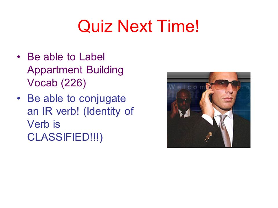 Quiz Next Time. Be able to Label Appartment Building Vocab (226) Be able to conjugate an IR verb.