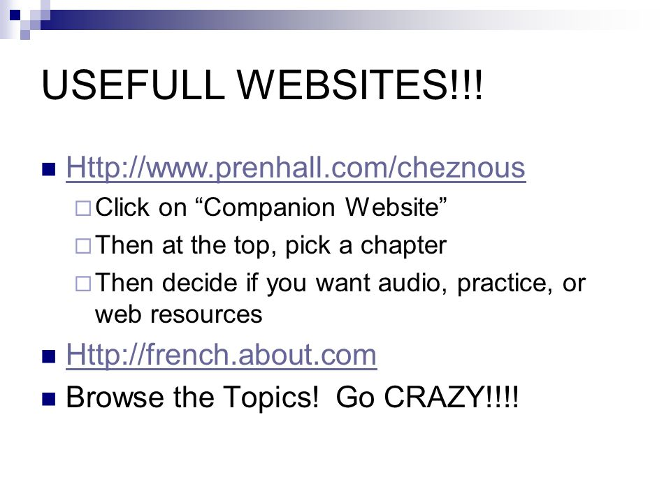 USEFULL WEBSITES!!! Http://www.prenhall.com/cheznous Click on Companion Website Then at the top, pick a chapter Then decide if you want audio, practic