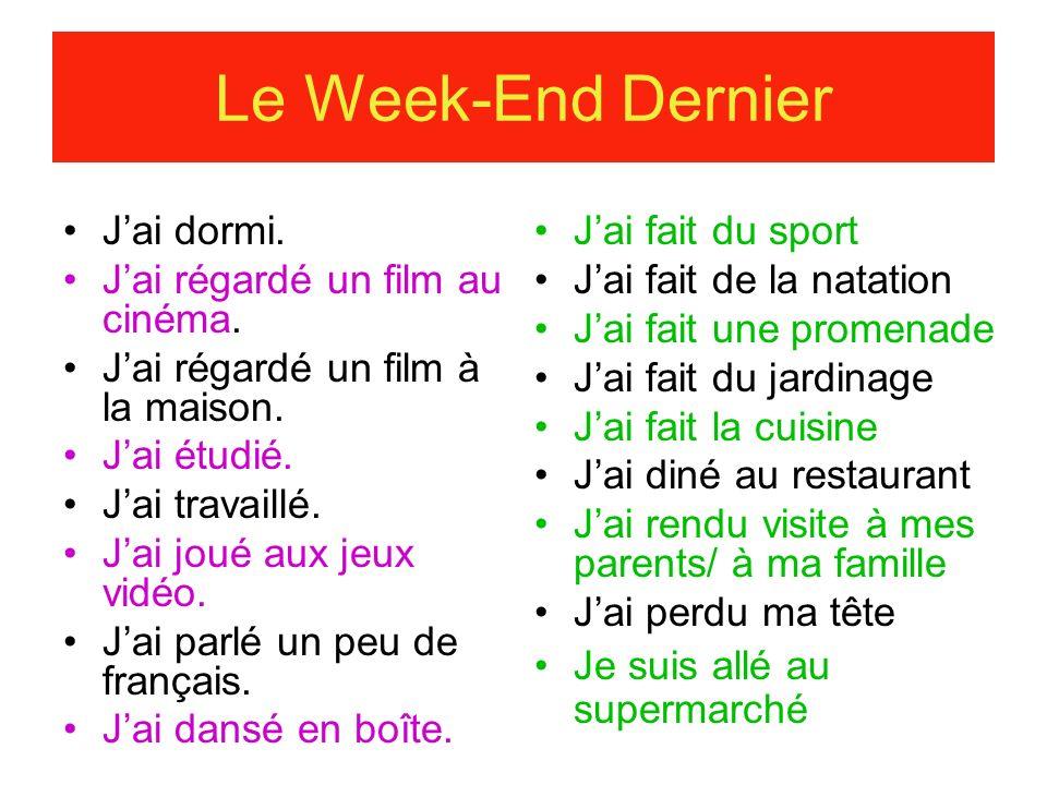 Le Week-End Dernier Jai dormi. Jai régardé un film au cinéma.
